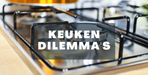 Keuken dilemma's